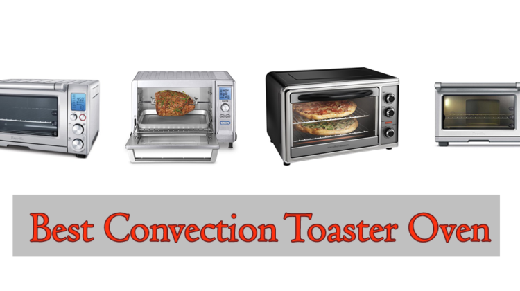 Top 4 Best Convection Toaster Oven – Reviews And Buying Guide